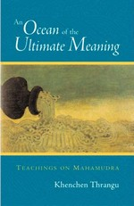 Ocean of the Ultimate Meaning: Teachings on Mahamudra <br>  By: Thrangu Rinpoche