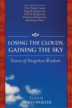 Losing the Clouds, Gaining the Sky: Voices of Dzogchen Wisdom <br>By: Doris Wolter (editor)