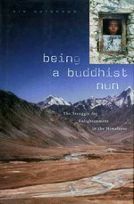 Being a Buddhist Nun: The Struggle for Enlightenment in the Himalayas <br>  By: Kim Gutschov