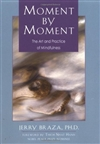 Moment by Moment: The Art and Practice of Mindfulness <br>  By: Braza, Jerry, Ph.D.