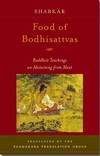 Food of Bodhisattvas; Buddhist Teachings on Abstaining from Meat <br>  By Shabkar Tsogdruk Rangdrol