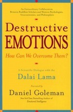 Destructive Emotions: How Can We Overcome Them? <br>  By: Dalai Lama and Daniel Goleman