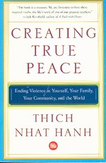 Creating True Peace: Ending Violence in Yourself, Family, Your Community, the World <br> By Thich Nhat Hanh
