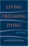 Living, Dreaming, Dying:  Practical Wisdom for Everyday Life from the Tibetan Book of the Dead, Rob Nairn, Shambhala Publications 978159030132