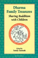 Dharma Family Treasures : Sharing Buddhism With Children <br>  By: Sandy Eastoak