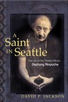 Saint in Seattle: The Life of the Tibetan Mystic Dezhung <br>  By: David Jackson