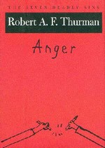 Anger; The Seven Deadly Sins <br>  By: Robert Thurman