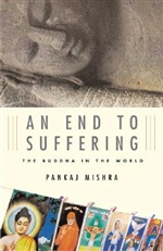 An End to Suffering: The Buddha in the World, Pankaj Mishra
