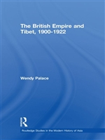 British Empire and Tibet, 1900-1922 <br> By: Wendy Palace
