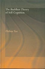 Buddhist Theory of Self-Cognition <br> By: Zhihua Yao