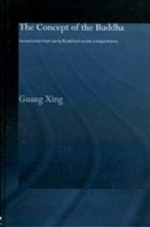 Concept of the Buddha, Its evolution from early Buddhism to the trikaya theory (Hardcover)<br> By: Guang Xing