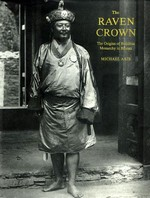Raven Crown: The Origins of Buddhist Monarchy in Bhutan <br>  By: Michael Aris