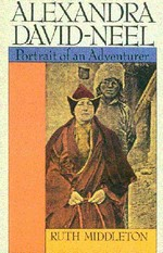 Alexandra David-Neel, Portrait of an Adventurer