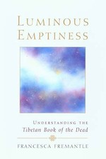Luminous Emptiness: A Guide to the Tibetan Book of the Dead <br> By: Fremantle, Francesca