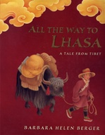 All the Way to Lhasa: A Tale from Tibet <br> By: B.H. Berger