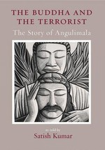 Buddha and the Terrorist, The Story of Angulimala <br>  By: Satish Kumar