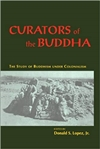 Curators of the Buddha, Donald Lopez=