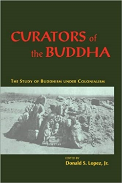 Curators of the Buddha <br>  By: Donald Lopez