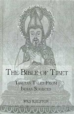Bible of Tibet: Tibetan Tales from Indian Sources   Ralston