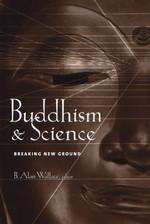 Buddhism and Science: Breaking New Ground <br> By: Alan Wallace