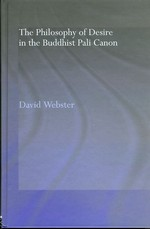 Philosophy of Desire in the Buddhist Pali Canon <br> By: David Webster