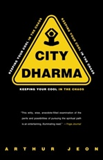 City Dharma; Keeping Your Cool in the Chaos <br>  By: Arthur Jeon