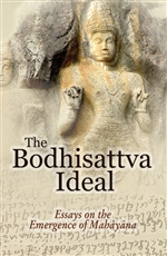 The Bodhisattva Ideal Essays on the Emergence of Mahayana