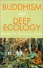 Buddhism and Deep Ecology <br>  By: Daniel Henning