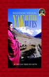 Yak Butter Blues; A Tibetan Trek of Faith <br> By: Brandon Wilson