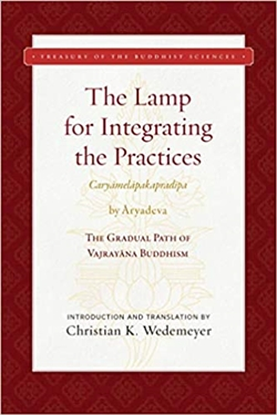 Aryadeva's Lamp that Integrates the Practices (Caryamelapakapradipa): The Gradual Path of Varjayana Buddhism According to the Esoteric Community Noble Tradition <br> By: Christian K. Wedemeyer
