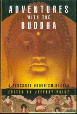 Adventures with the Buddha: A Personal Buddhism Reader  (Hardcover) <br> By: Jeffrey Paine, editor
