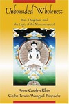 Unbounded Wholeness: Dzogchen, Bon, and the Logic of the Nonconceptual <br>By: Anne C. Klein & Tenzin Wangyal