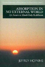 Absorption in No External World: 170 Issues In Mind-Only Buddhism <br> By: Jeffrey Hopkins