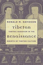 Tibetan Renaissance; Tantric Buddhism in the Rebirth of Tibetan Culture <br>By: Ronald M. Davidson