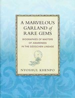 Marvelous Garland of Rare Gems: Biographies of Masters of Awareness in the Dzogchen Lineage<br> By: Nyoshul Khenpo, Richard Barron