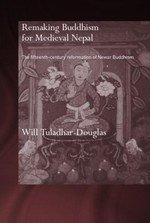 Remaking Buddhism for Medieval Nepal <br> By: Will Tuladhar-Douglas
