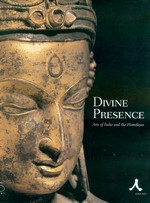 Divine Presence, Arts of India and the Himalayas <br> By: Singer, Ahuja & Weldon