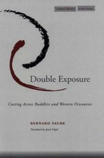 Double Exposure, Cutting Across Buddhist and Western Discourses <br>By: Bernard Faure