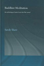 Buddhist Meditation An Anthology of Texts from the Pali Canon <br> By: Sarah Shaw