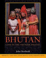 Bhutan, Land of the Thunder Dragon <br>By: John Berthold