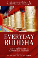 Everyday Buddha: A Contemporary Rendering of the Buddhist Classic, The Dhammapada <br> By: Karma Yonten Senge
