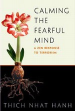 Calming the Fearful Mind, A Zen Response to Terrorism  <br>  By: Thich Nhat Hanh