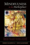 Mindfulness in the Marketplace: Compassionate Responses to Consumerism <br>By: Badiner, Allan Hunt