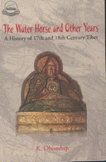 Water Horse and Other Years: History of 17th and 18th Century Tibet  <br> By: Dhondup