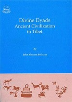 Divine Dyads Ancient Civilization in Tibet  <br> By: John Vincent Bellezza