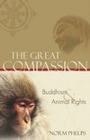 Great Compassion, Buddhism and Animal Rights<br>  By: Norm Phelps