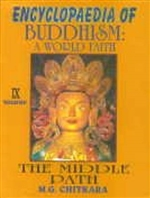 Encyclopedia of Buddhism: Middle Path Volume IX: A World Faith,  M. G. Chitkara
