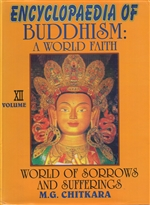 Encyclopedia of Buddhism: World of Sorrows and Sufferings Volume XII: A World Faith,  M. G. Chitkara