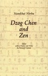 Dzog Chen and Zen <br>  By: Namkhai Norbu, Chogyal