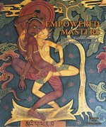 Empowered Masters: Tibetan Wall Paintings of Mahasiddhas at Gyantse <br>By: Ulrich von Schroeder